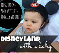 Disneyland With a Baby: Tips, Tricks and Why It's Totally Worth It-- glad I read this, made me more excited for Disneyland with William