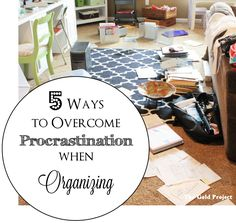 5 Ways to Overcome Procrastination When Organizing at I'm an Organizing Junkie blog