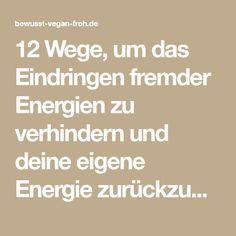 12 Wege, um das Eindringen fremder Energien zu verhindern und deine eigene Energie zurückzubekommen