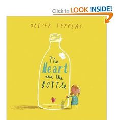 'The Heart and the Bottle,' By Oliver Jeffers.  A great book to start a discussion...this book can be interpreted in different ways, for young and old.