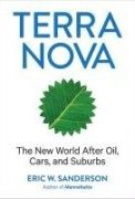 In Terra Nova, ecologist Eric Sanderson elucidates the interconnections between oil and money, cars and transportation, and suburbs and land use. He then charts a path toward renewed economic growth, enhanced national security, revitalized communities, and a sustainable environment.