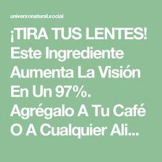¡TIRA TUS LENTES! Este Ingrediente Aumenta La Visión En Un 97%. Agrégalo A Tu Café O A Cualquier Alimento.