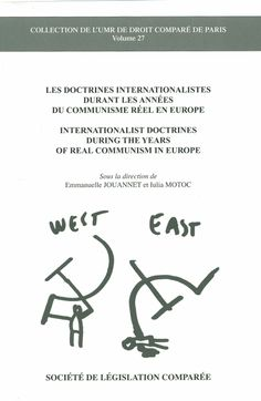 Les doctrines internationalistes durant les années du communisme réel en Europe = Internationalist doctrines during the years of real communism in Europe / sous la direction de Emmanuelle Jouannet et Iulia Motoc. - Paris : Société de Législation Comparée, cop. 2012