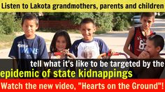 "As is clearly documented in the new short web video ""Hearts on the Ground,"" by Sundance award-winning director Kalyanee Mam, the epidemic of illegal child seizures by the State of South Dakota is tearing thousands of Lakota Sioux families apart.   WATCH and SHARE the ""Hearts on the Ground"" video here: www.LakotaLaw.org/Action  and don't forget to SIGN the petition!"