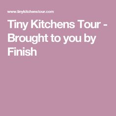 Tiny Kitchens Tour - Brought to you by Finish