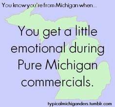 I am not from Michigan. I do get emotional when I see a Pure Michigan commercial. We have spent vacations in the UP since 1995.