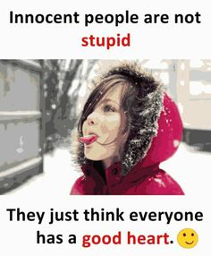 Comment# - innocent people are not stupid they just think everyone has a good heart People Quotes, True Quotes, Funny Quotes, Qoutes, Cartoon Quotes, Naughty Quotes, Bff Quotes, True Memes, Minions Quotes
