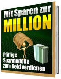 Mit Sparen zur Million - Pfiffige Sparmodelle zum Geld verdienen (eBook)