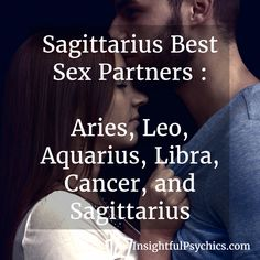 Sagittarius Best Sex Partners : #Aries, #Leo, #Aquarius, #Libra, #Cancer, and #Sagittarius