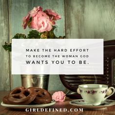 """""""Make the hard effort to become the woman God wants you to be"""" @girldefined"""