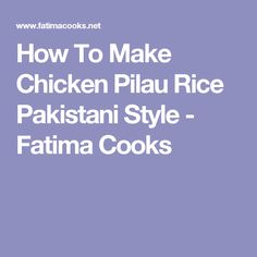How To Make Chicken Pilau Rice Pakistani Style - Fatima Cooks