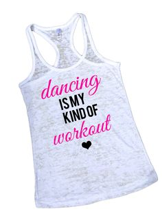 Dancing Is My Kind Of Workout Tank Top   Dance Team Dancer White Burnout Tank Workout Tank by OhhMyWord on Etsy https://www.etsy.com/listing/196057097/dancing-is-my-kind-of-workout-tank-top