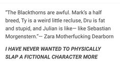 You do not slap Zara Dearborn. You kill her. Shadowhunters Series, Mortal Instruments Books, Lady Midnight, Shadowhunter Academy, Will Herondale, Cassie Clare, Cassandra Clare Books, The Dark Artifices, Book Memes