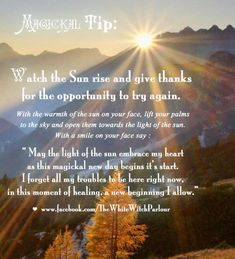 sun, rise, new, beginning, magickal, magical, day, fresh start, prayer, chant, affirmation, witch, witchy, wicca, healing, spiritual #whitewitchparlour From: https://www.facebook.com/TheWhiteWitchParlour