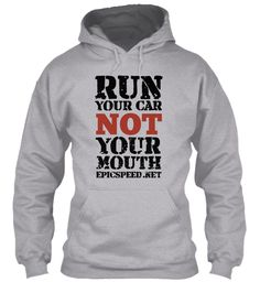 Run Your Car Not Y Our Mouth Epic Speed.Net Sport Grey Sweatshirt Front