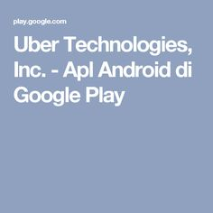 Uber Technologies, Inc. - Apl Android di Google Play