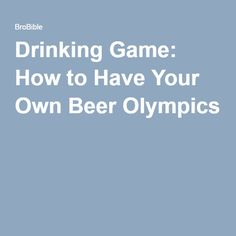 Drinking Game: How to Have Your Own Beer Olympics