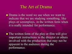 The Art of Drama Drama is the word we use when we want to indicate that we are studying something, like plays or screenplays, in the written form when.