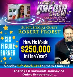 Awesome Top 5 contest winner Robert Probst next on I Have A Dream Show!!  Robert is hitting top top on the leader boards of Empower Network. How? Tune in tomorrow as he takes us on his incredible journey as an entrepreneur and reveals his secret to success!!  Join us LIVE   at http://ihaveadreamshow.com  TOMORROW at 4pm UK, 11am EST.   PS: These entrepreneurs charge $1000's per hour for thier time peeps. Take this incredible opportunity and ask him those burning questions you have LIVE
