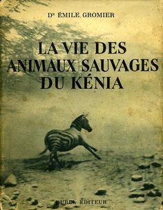 Gromier. La vie des animaux sauvages du Kénia. 1948