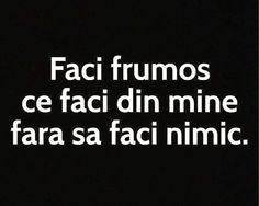 Faci frumos ce faci din mine... Inspiring People Quotes, Love Quotes, Inspirational Quotes, Good Insta Captions, Cool Captions, Let Me Down, My Only Love, Favorite Quotes, Quotations