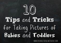 tips for getting better pictures of babies and toddlers