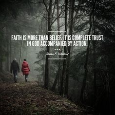 Faith is more than belief. It is complete trust in God accompanied by action. #ldsquotes #ensign #presuchtdorf