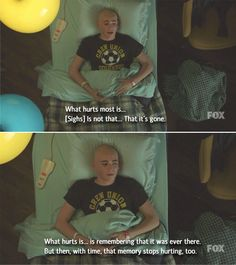 Yes. At some points in ur life, it'll just stop hurting you. I don't know, maybe cause u'll get used to it eventually? (From Red Band Society)