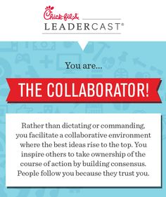 THE COLLABORATOR! Rather than dictating, I facilitate a collaborative environment where the best ideas rise to the top! Take the What's Your Leadership Style Quiz and make plans to grow as a leader at Chick-fil-A Leadercast 2013 - broadcasted LIVE from Atlanta May 10th, 2013!