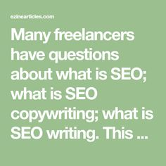 Many freelancers have questions about what is SEO; what is SEO copywriting; what is SEO writing. This article explains - in detail - what this is. And, how to make money from it as a freelance writer.