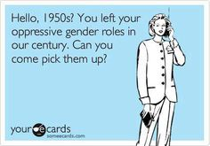 Hello, 1950s? You left your oppressive gender roles in our century. Can you come pick them up?