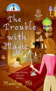The Trouble with Magic (2006) (The first book in the Bewitching Mystery series) A novel by Madelyn Alt
