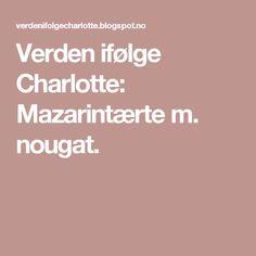 Verden ifølge Charlotte: Mazarintærte m. Marzipan, Cake Recipes, Food And Drink, Charlotte, Desserts, Food Cakes, Fes, Tailgate Desserts, Cakes