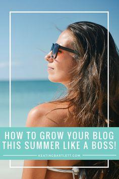 How to Grow Your Blog This Summer Like a Boss   KeatingBartlett.com