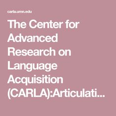 The Center for Advanced Research on Language Acquisition (CARLA):Articulation of Language Instruction