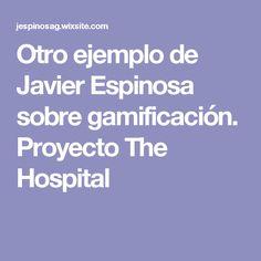 Otro ejemplo de Javier Espinosa sobre gamificación. Proyecto The Hospital