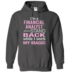 I Am a FINANCIAL ANALYST Please stand back while I work my magic