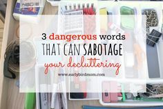 "Do you ever get stuck while decluttering? Maybe looking out for these 3 ""dangerous"" words will help you let go and enjoy a more organized home."