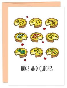 Hugs and kisses are nice but so are hugs and quiches. Good for moms, grandmothers and the friend who never misses brunch with you. Funny Cards, Cute Cards, Diy Cards, Love Puns, Pun Card, Blank Cards, Homemade Cards, Making Ideas, Just In Case