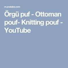 Örgü puf - Ottoman pouf- Knitting pouf - YouTube