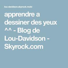 apprendre a dessiner des yeux ^^ - Blog de Lou-Davidson - Skyrock.com