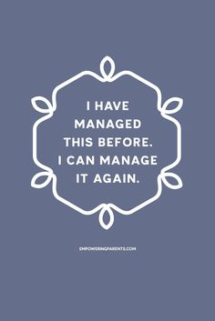 I have managed this before. I can manage it again. | 25 Mantras for Moms #parenting