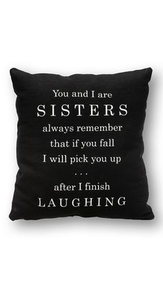 You And I Are Sisters . great box sign that makes a great gift for sisters who love fun and laughter! Sister Quotes, Me Quotes, Funny Quotes, Funny Memes, Hilarious, Family Quotes, Funny Pillows, Throw Pillows, Love My Sister