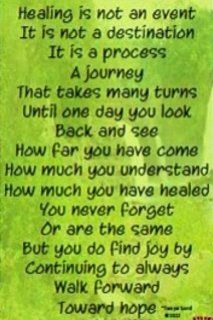 The healing process takes time, but the feeling of looking back and seeing how much you've changed is incredible.