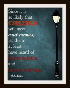 We read traditional fairy tales all the time at home! Lewis Typography Nursery Art - Children Will Meet Cruel Enemies, Heard of Brave Knights - Inch Poster - Literary Geek, Narnia Quotable Quotes, Book Quotes, Me Quotes, Qoutes, Famous Quotes, Great Quotes, Quotes To Live By, Inspirational Quotes, Cool Words