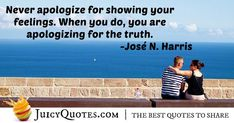 """""""Never apologize for showing your feelings. When you do, you are apologizing for the truth. Daily Quotes, Best Quotes, Apologizing Quotes, Saying Sorry, How To Apologize, Jokes Quotes, Be Yourself Quotes, Picture Quotes, Feelings"""