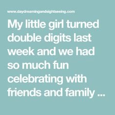 My little girl turned double digits last week and we had so much fun celebrating with friends and family this weekend. A few months ago when...