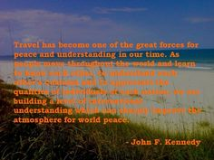 Travel can improve the atmosphere for world peace. JFK #travel quote