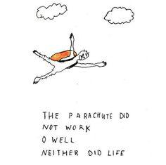 O paraquedas não funcionou. Oh, bem, nem a vida.