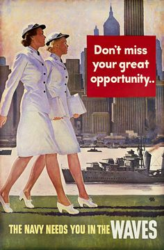 Don't miss your great opportunity.. the Navy needs you in the WAVES. Two WAVES walk on shore by military boats, with New York City skyscrapers in the background. Illustrated by John Philip Falter. Vin